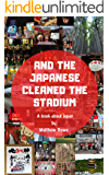 And the Japanese cleaned the stadium: A book about Japan