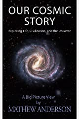 Our Cosmic Story: Exploring Life, Civilization, and the Universe (OCS Book 1) Kindle Edition
