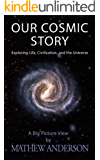 Our Cosmic Story: Exploring Life, Civilization, and the Universe (OCS Book 1) (English Edition)