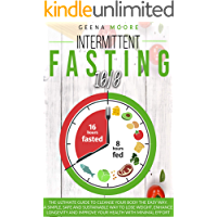 Intermittent Fasting 16/8: The Ultimate Guide To Cleanse Your Body The Easy Way. A Simple, Safe and Sustainable Way to…