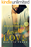 The Billionaire's Twisted Love (Box Set): A Steamy Billionaire Romance (Sinister Bachelor Billionaires Book 1)