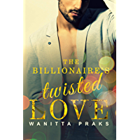 The Billionaire's Twisted Love (Box Set): A Steamy Billionaire Romance (Sinister Bachelor Billionaires Book 1) (English Edition)