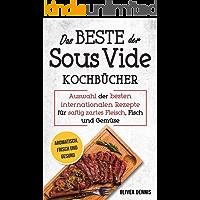 Das Beste der Sous Vide Kochbücher: Sous Vide Buch mit Auswahl der besten internationalen Rezepte für saftig zartes Fleisch, Fisch und Gemüse (Aromatisch ... frisch: Spitzen - Gastronomie für Zuhause)