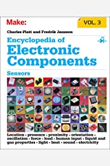 Encyclopedia of Electronic Components Volume 3: Sensors for Location, Presence, Proximity, Orientation, Oscillation, Force, Load, Human Input, Liquid and ... Light, Heat, Sound, and Electricity Kindle Edition