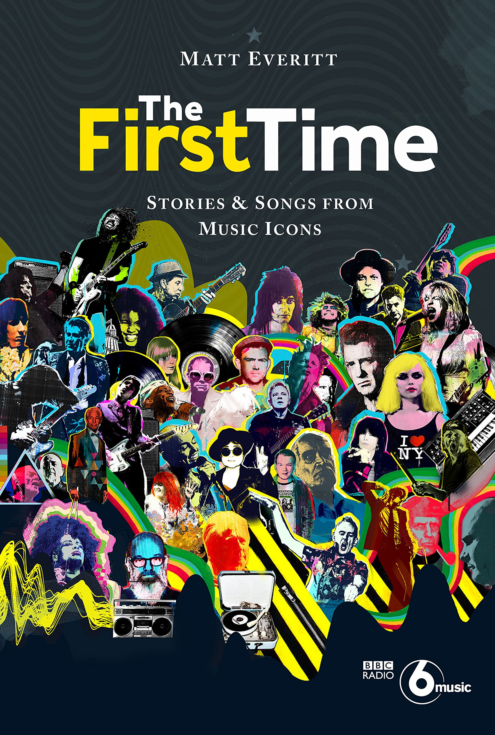 Image result for The First Time: Stories and Songs from Music Icons by Matt Everitt
