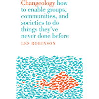 Changeology: how to enable groups, communities, and societies to do things they've never done before