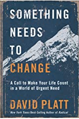 Something Needs to Change: A Call to Make Your Life Count in a World of Urgent Need Hardcover