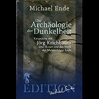 Die Archäologie der Dunkelheit: Gespräche über Kunst und das Werk des Malers Edgar Ende (German Edition)