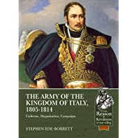 Army of the Kingdom of Italy, 1805-1814: Uniforms, Organization, Campaigns