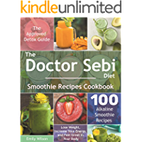 The Doctor Sebi Diet Smoothie Recipes Cookbook: The Approved Detox Guide. 100 Alkaline Smoothie Recipes. Lose Weight…