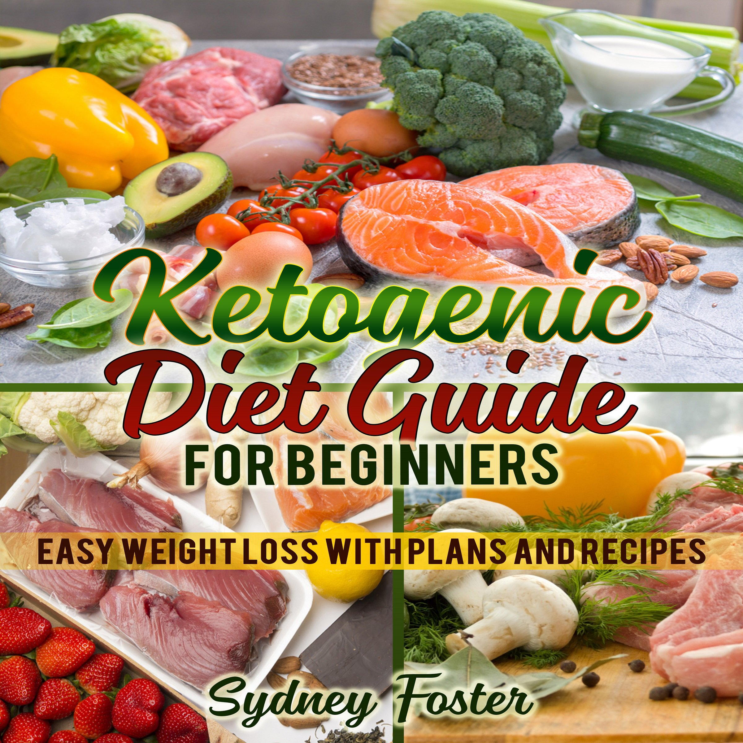 Ketogenic Diet Guide for Beginners: Easy Weight Loss with Plans and Recipes