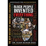 Black People Invented Everything: The Deep History of Indigenous Creativity