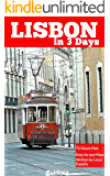 Lisbon in 3 Days (Travel Guide Book 2017): How to Enjoy 72 Amazing Hours in Lisbon, Portugal: A Kindle PDF with all Costs, Information, Tips, Daily Google Maps Included. Get +30 Tips!