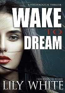 Wake to Dream: A Dark Psychological Thriller