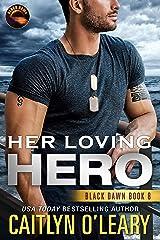 Her Loving Hero: Navy SEAL Team (Black Dawn Book 8) Kindle Edition