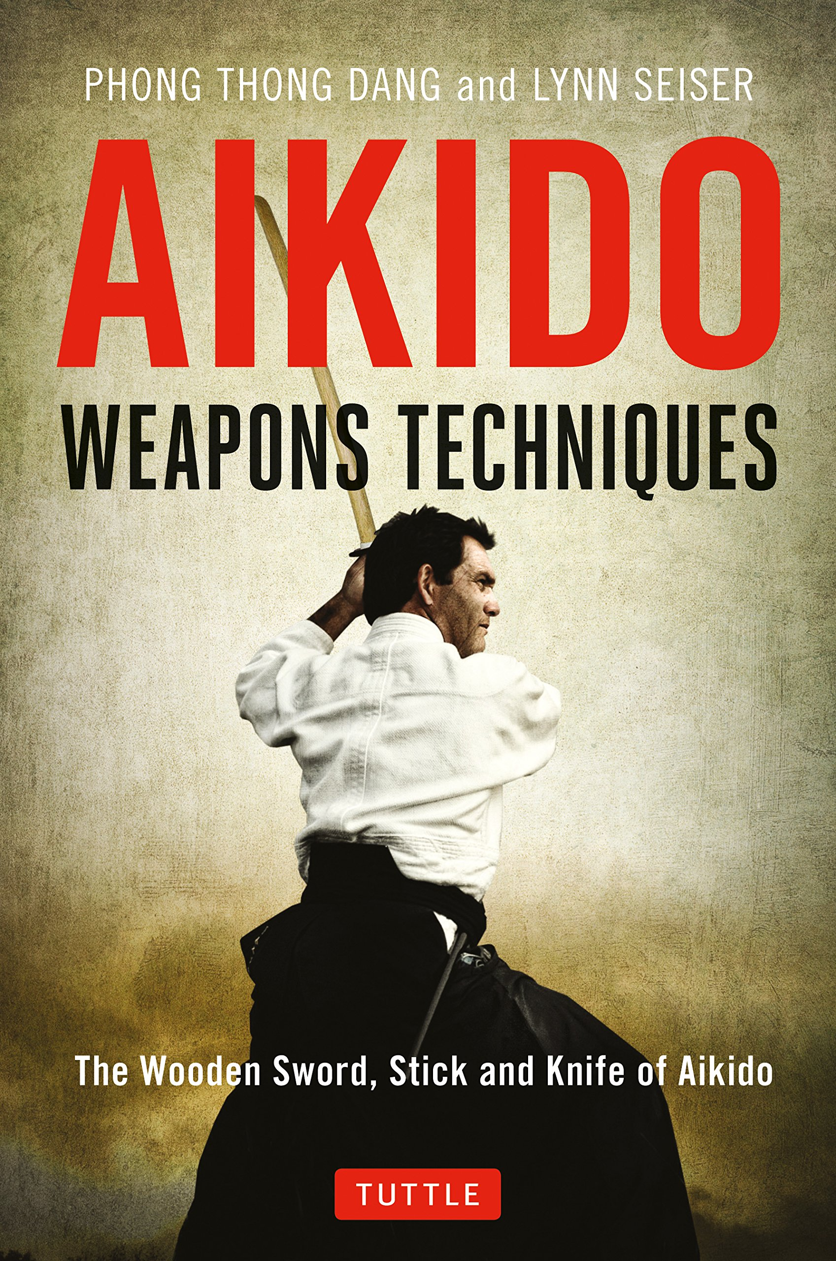 Aikido Weapons Techniques: The Wooden Sword, Stick and Knife of Aikido, Dang, Phong Thong; Seiser, Lynn