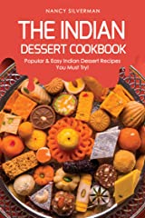 The Indian Dessert Cookbook: Popular & Easy Indian Dessert Recipes You Must Try! Kindle Edition
