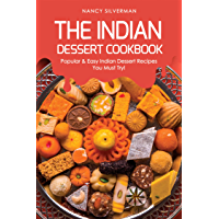 The Indian Dessert Cookbook: Popular & Easy Indian Dessert Recipes You Must Try! (English Edition)