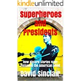 Superheroes and Presidents: How Absurd Stories Have Poisoned the American Mind