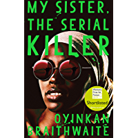 My Sister, the Serial Killer: Shortlisted for the Women's Prize for Fiction 2019 (English Edition)