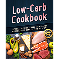 Low-Carb Cookbook: Simple and Healthy Low-Carb Recipes for the Entire Family, Not Keto
