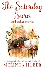 The Saturday Secret and other stories: fifteen feel-good tales of love and family life Kindle Edition