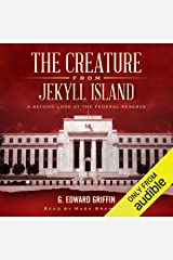 The Creature from Jekyll Island: A Second Look at the Federal Reserve Audible Audiobook
