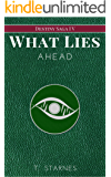 What Lies Ahead (Destiny Saga Book 4)