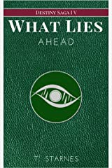 What Lies Ahead (Destiny Saga Book 4) Kindle Edition