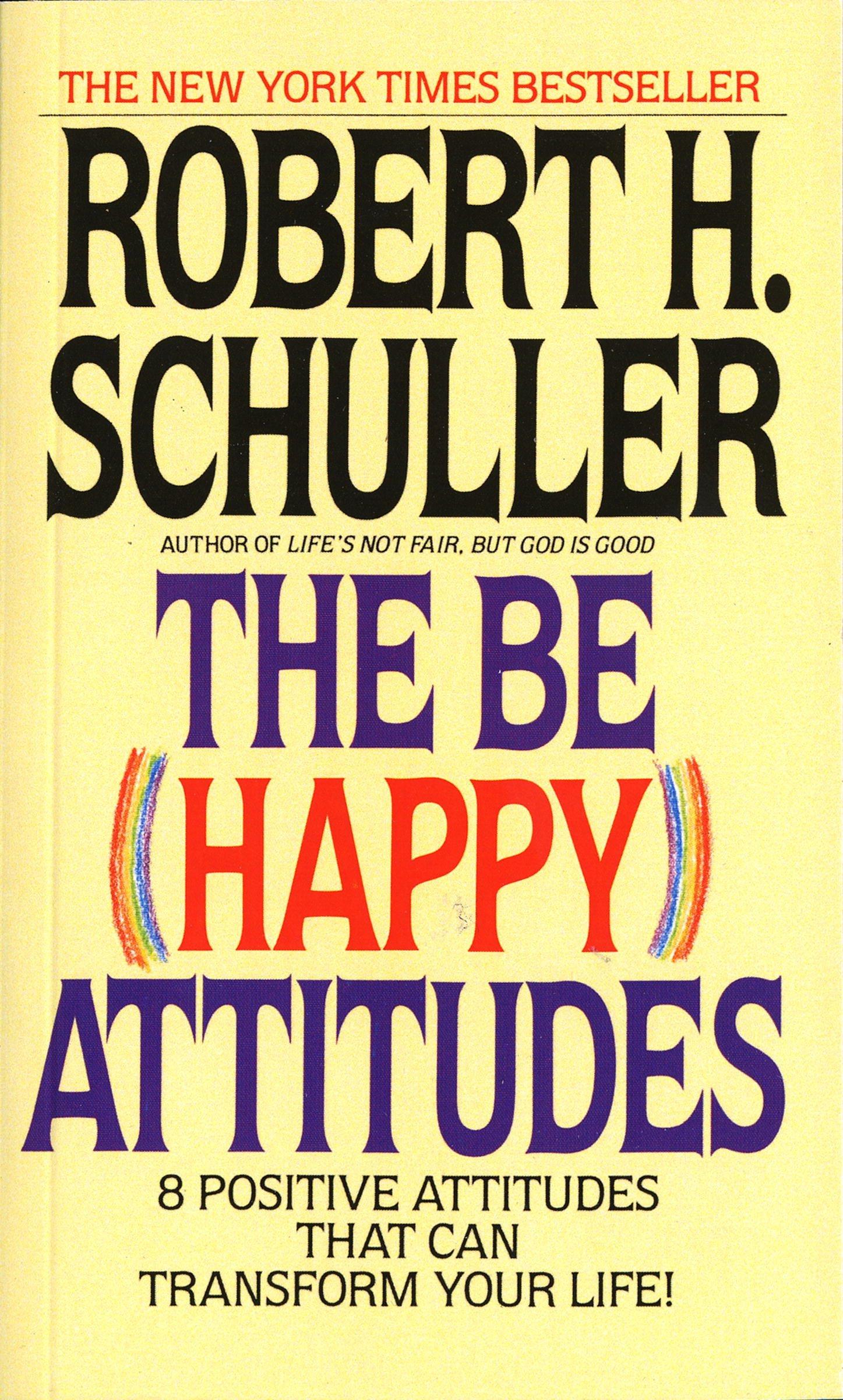 The Be (Happy) Attitudes: 8 Positive Attitudes That Can Transform Your  Life: Schuller, Robert: 9780553264586: Amazon.com: Books