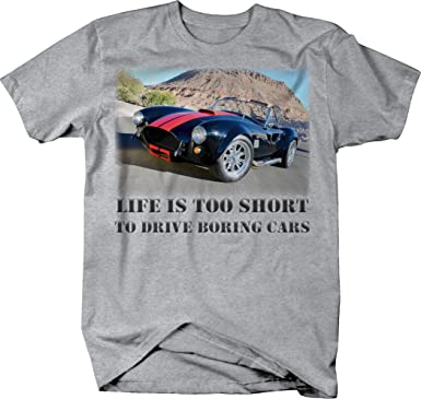 d0c312b3 Amazon.com: OS Gear Life is Too Short to Drive Boring Cars - Shelby Cobra  Hotrod Tshirt: Clothing