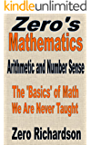 Arithmetic and Number Sense: The 'Basics' of Math We Are Never Taught (Zero's Mathematics Book 1)