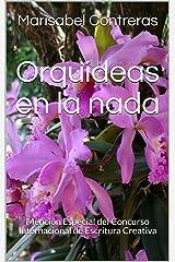 Orquídeas en la nada: Mención Especial del Concurso Internacional de Escritura Creativa (Spanish Edition) Kindle Edition