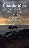 Über das Meer: Mit Syrern auf der Flucht nach Europa (edition suhrkamp)