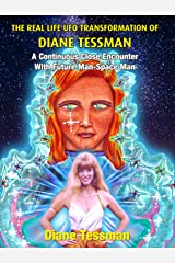 The Real Life UFO Transformation of Diane Tessman: A Continuous Close Encounter with Future Man – Space Man Kindle Edition