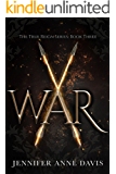 War: The True Reign Series, Book 3