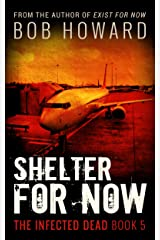Shelter for Now (The Infected Dead Book 5) Kindle Edition