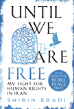 Until We Are Free: The Woman Who Stood Up to the Islamic Republic of Iran to Fight for Human Rights