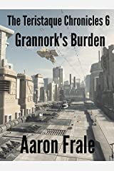 Grannork's Burden (Part 6) (The Teristaque Chronicles) Kindle Edition