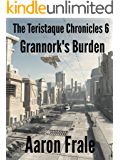 Grannork's Burden (Part 6) (The Teristaque Chronicles)