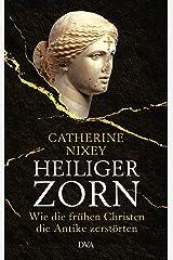 Heiliger Zorn: Wie die frühen Christen die Antike zerstörten - Mit zahlreichen farbigen Abbildungen (German Edition) Kindle Edition