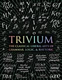Trivium: The Classical Liberal Arts of Grammar, Logic, & Rhetoric (Wooden Books)