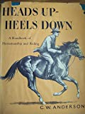 Heads Up, Heels Down: A handbook of horsemanship and riding