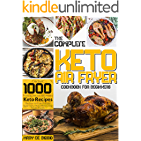 The Complete Keto Air Fryer Cookbook for Beginners: Discover 1000 Practical, Delicious, And Healthy Keto Recipes For…