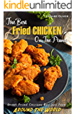 The Best Fried Chicken on the Planet: Great Fried Chicken Recipes From Around The World