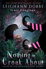 Nothing To Croak About (Silver Hollow Paranormal Cozy Mystery Series Book 3) Kindle Edition