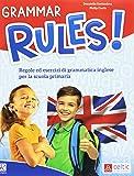 Grammar rules! Regole ed esercizi di grammatica inglese. Per la Scuola elementare