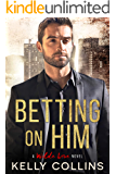 Betting On Him (A Wilde Love Novel Book 1)