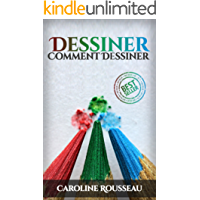 Dessiner: Comment Dessiner ( Dessiner, Comment Dessinner, Dessin, Dessins, Peinture, Arts, Comment Peinturer) (French Edition)