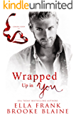 Wrapped Up in You : A Valentine's Day Short Story (Kindle Single)